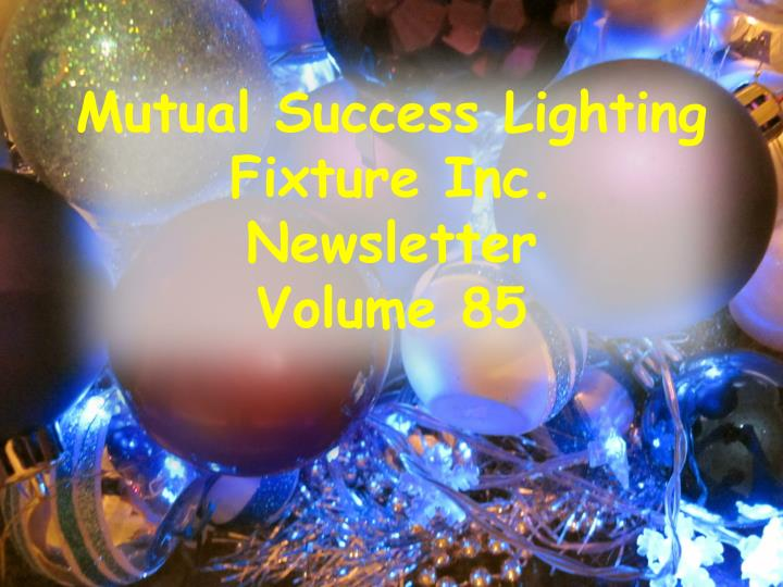 mutual success lighting fixture inc newsletter volume 85