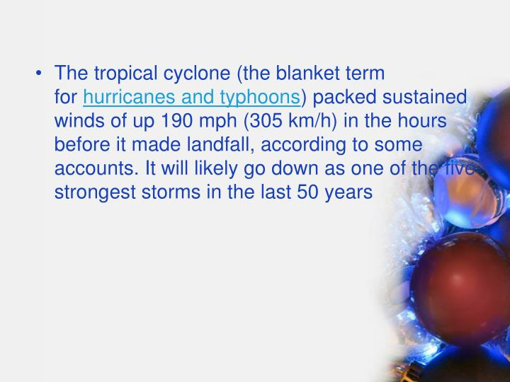 The tropical cyclone (the blanket term for