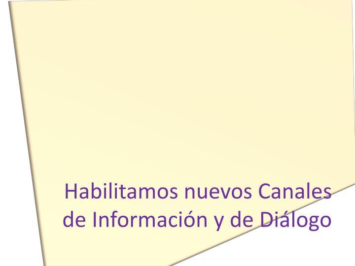 Habilitamos nuevos Canales de Información y de Diálogo