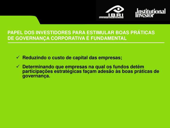PAPEL DOS INVESTIDORES PARA ESTIMULAR BOAS PRÁTICAS DE GOVERNANÇA CORPORATIVA É FUNDAMENTAL
