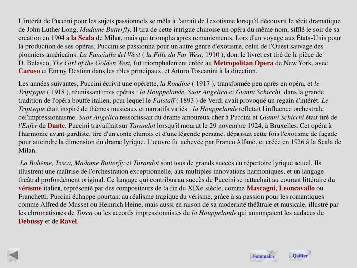 L'intérêt de Puccini pour les sujets passionnels se mêla à l'attrait de l'exotisme lorsqu'il découvrit le récit dramatique de John Luther Long,