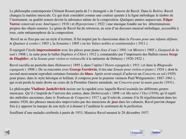 Le philosophe contemporain Clément Rosset parla de l'« étrangeté » de l'œuvre de Ravel. Dans le