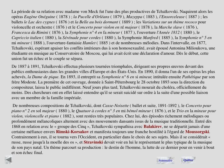 La période de sa relation avec madame von Meck fut l'une des plus productives de Tchaïkovski. Naquirent alors les opéras