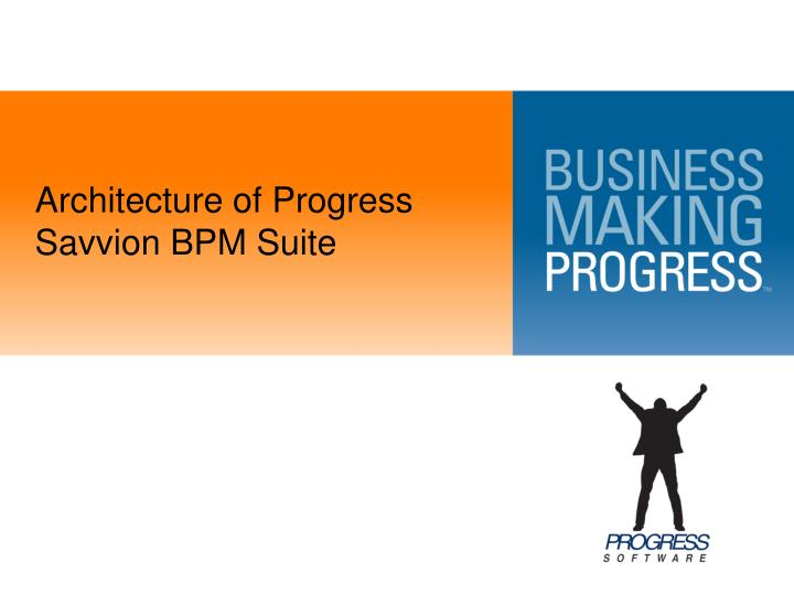 Architecture of Progress Savvion BPM Suite