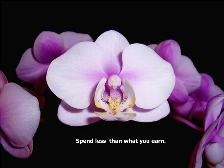 Spend less  than what you earn.