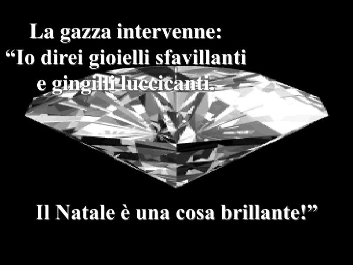 La gazza intervenne: