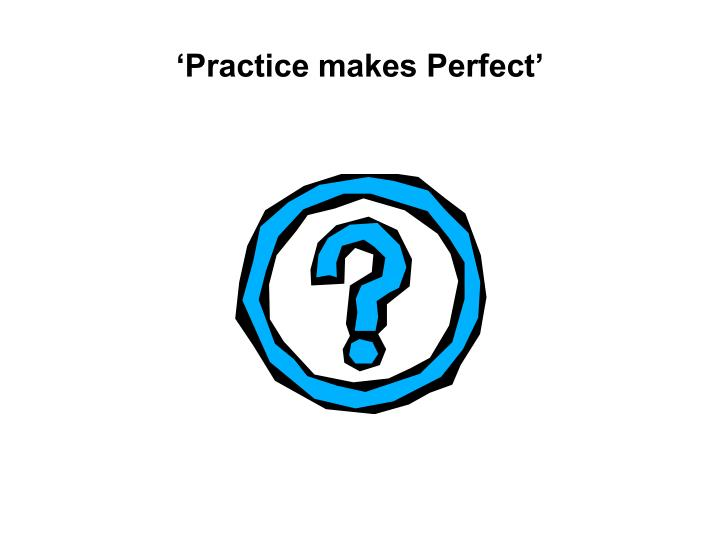 'Practice makes Perfect'