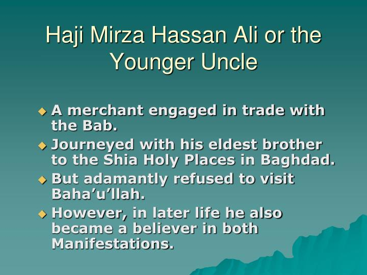 Haji Mirza Hassan Ali or the Younger Uncle