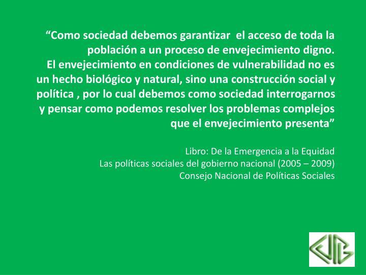 """""""Como sociedad debemos garantizar  el acceso de toda la población a un proceso de envejecimiento digno."""