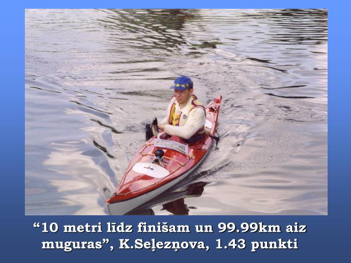 """""""10 metri līdz finišam un 99.99km aiz muguras"""", K.Seļezņova, 1.43 punkti"""