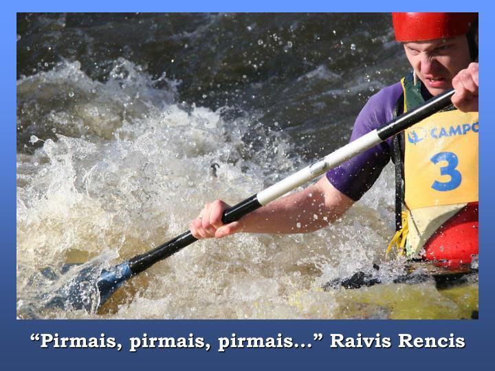 """""""Pirmais, pirmais, pirmais..."""" Raivis Rencis"""