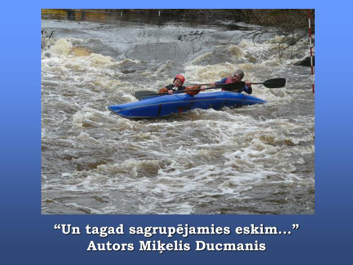 """""""Un tagad sagrupējamies eskim..."""" Autors Miķelis Ducmanis"""