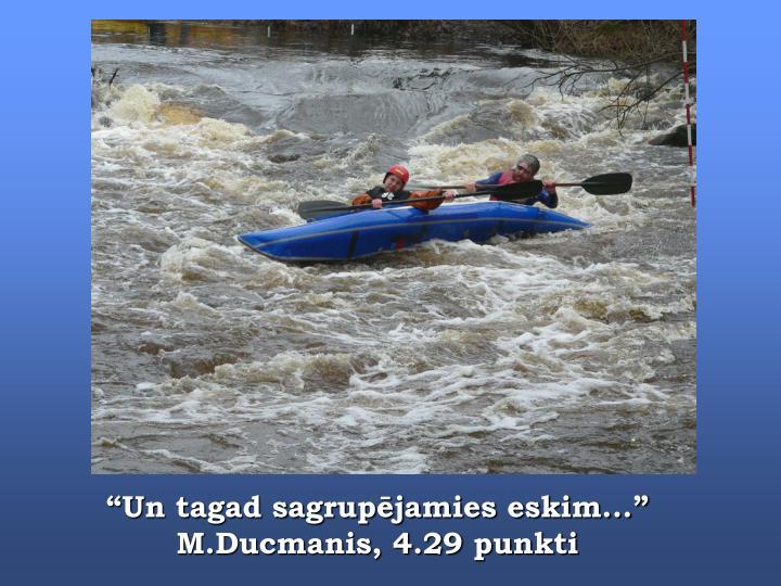 """""""Un tagad sagrupējamies eskim..."""" M.Ducmanis, 4.29 punkti"""