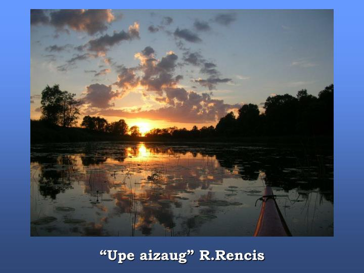 """Upe aizaug"" R.Rencis"