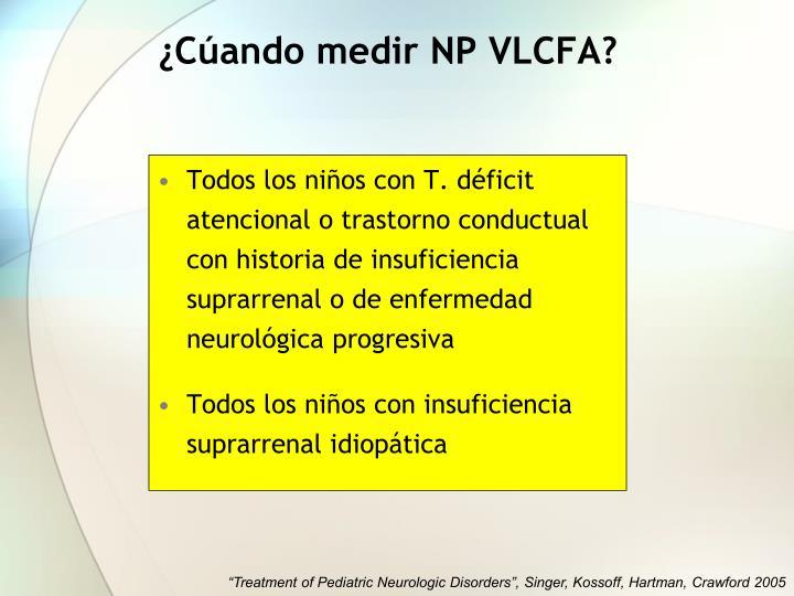 ¿Cúando medir NP VLCFA?