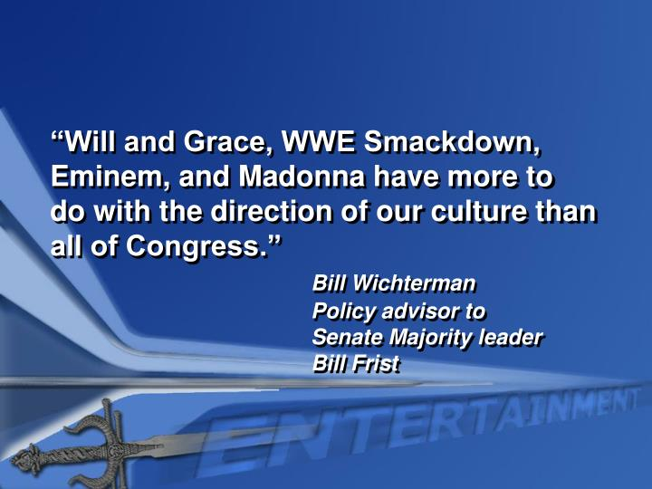 """Will and Grace, WWE Smackdown, Eminem, and Madonna have more to do with the direction of our culture than all of Congress."""