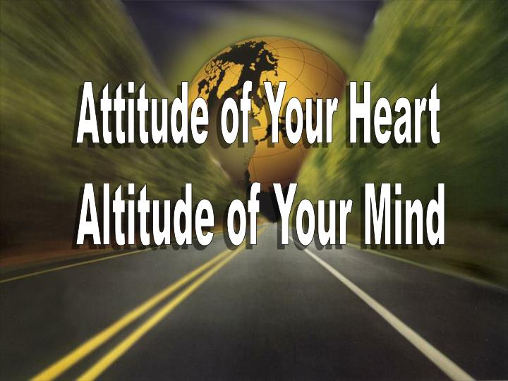 Attitude of Your Heart