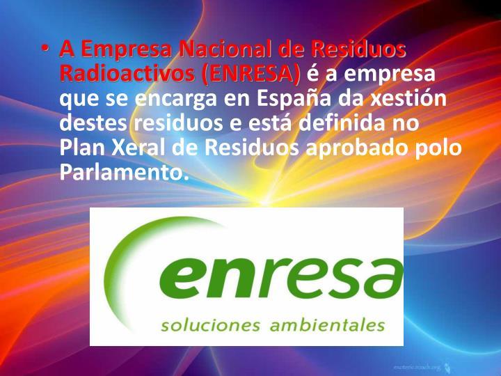 A Empresa Nacional de Residuos Radioactivos (ENRESA)