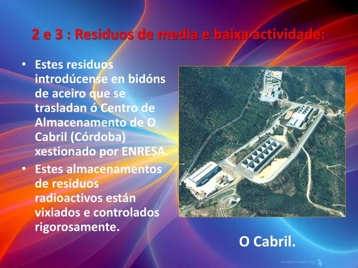 2 e 3 : Residuos de media e baixa actividade: