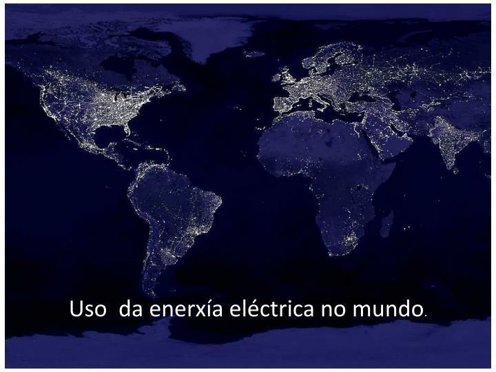 Uso  da enerxía eléctrica no mundo
