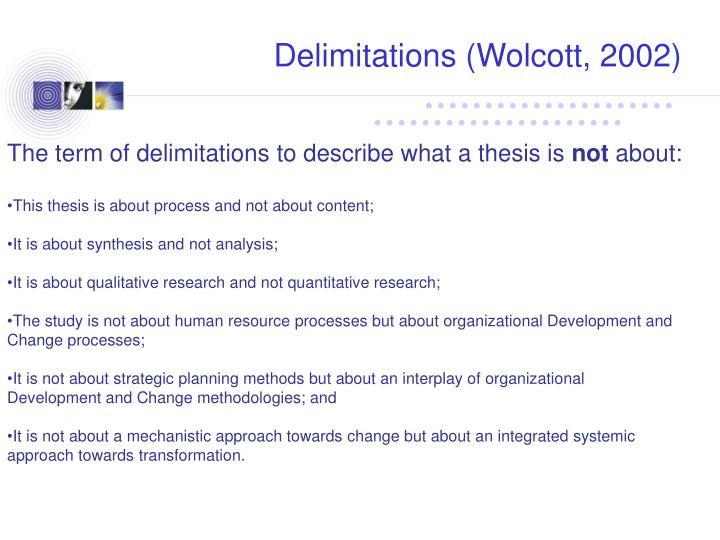 Delimitations (Wolcott, 2002)