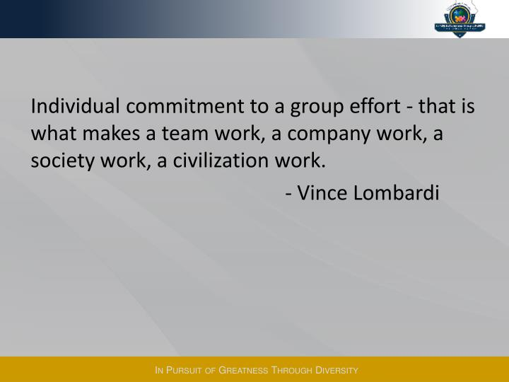 Individual commitment to a group effort - that is what makes a team work, a company work, a society work, a civilization work.