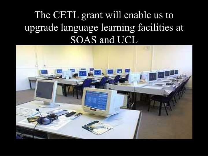 The CETL grant will enable us to upgrade language learning facilities at SOAS and UCL