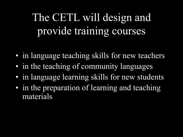 The CETL will design and provide training courses