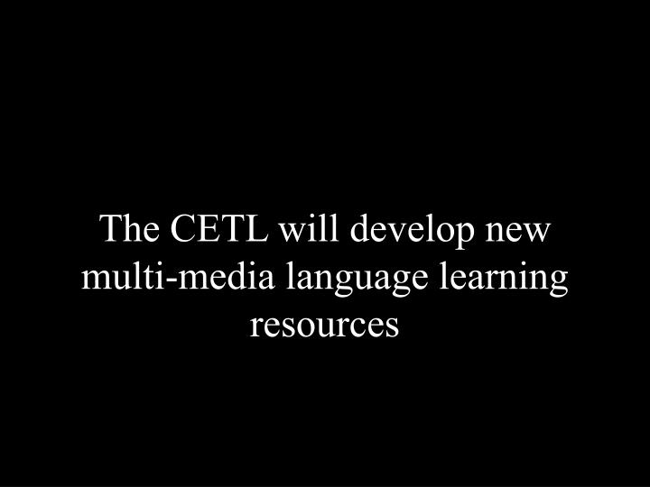 The CETL will develop new multi-media language learning resources