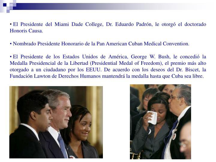 El Presidente del Miami Dade College, Dr. Eduardo Padrón, le otorgó el doctorado Honoris Causa.