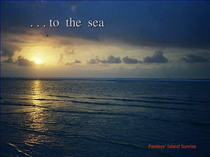 . . . to  the  sea