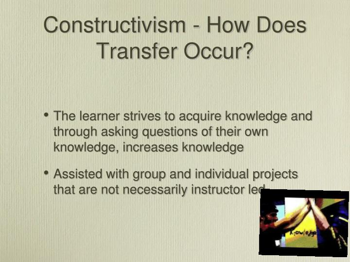 Constructivism - How Does Transfer Occur?