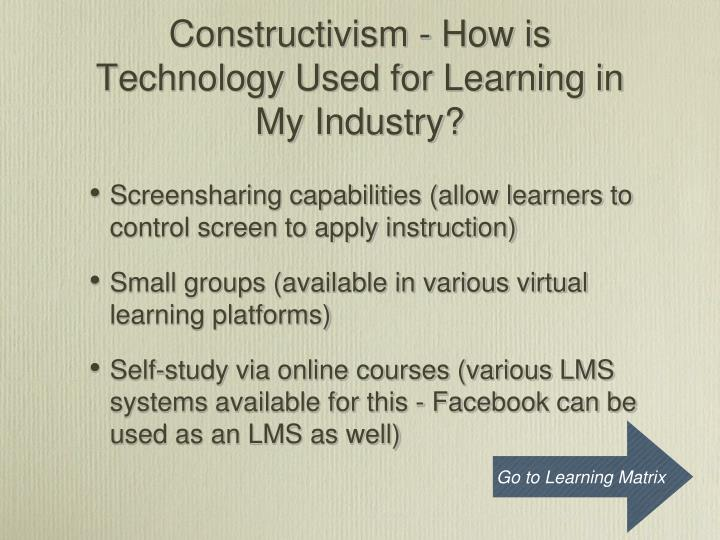 Constructivism - How is Technology Used for Learning in My Industry?