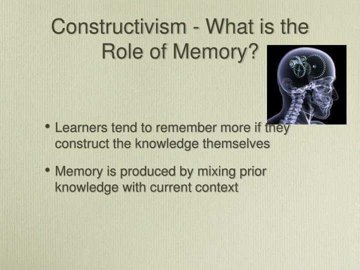 Constructivism - What is the Role of Memory?