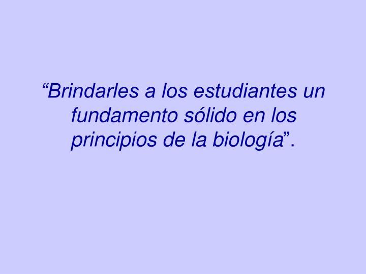 """""""Brindarles a los estudiantes un fundamento sólido en los principios de la biología"""