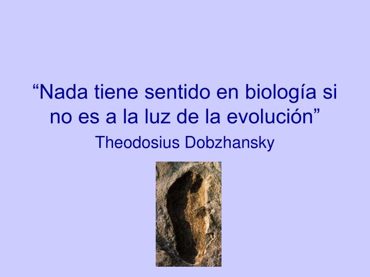 """""""Nada tiene sentido en biología si no es a la luz de la evolución"""""""