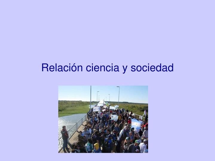Relación ciencia y sociedad