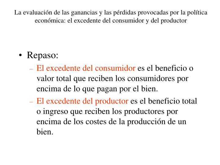 La evaluación de las ganancias y las pérdidas provocadas por la política económica: el excedente del consumidor y del productor