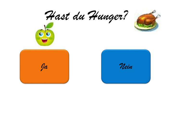 Hast du Hunger?