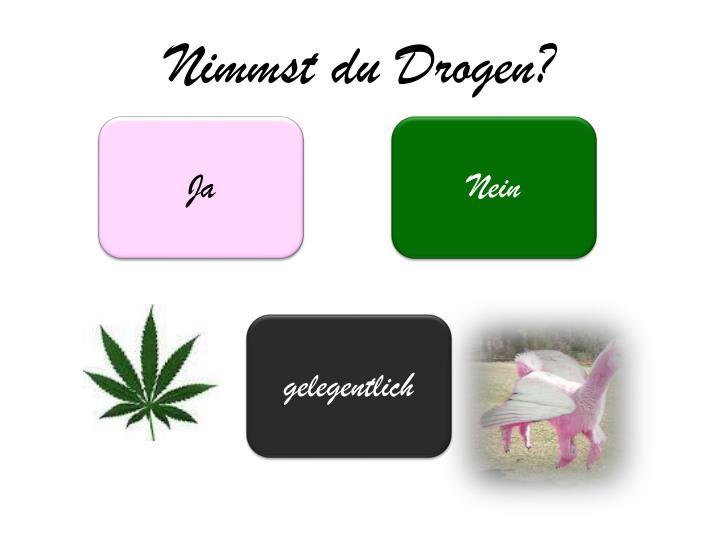 Nimmst du Drogen?