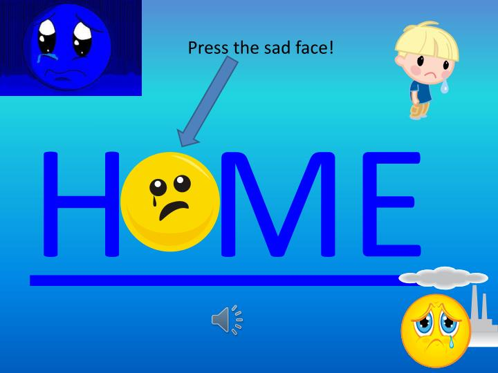 Press the sad face!