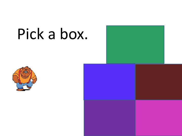 Pick a box.