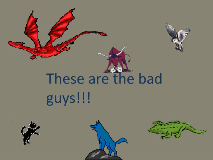 These are the bad guys!!!