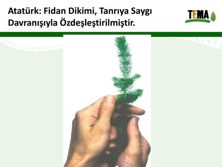 Atatürk: Fidan Dikimi, Tanrıya Saygı Davranışıyla Özdeşleştirilmiştir.