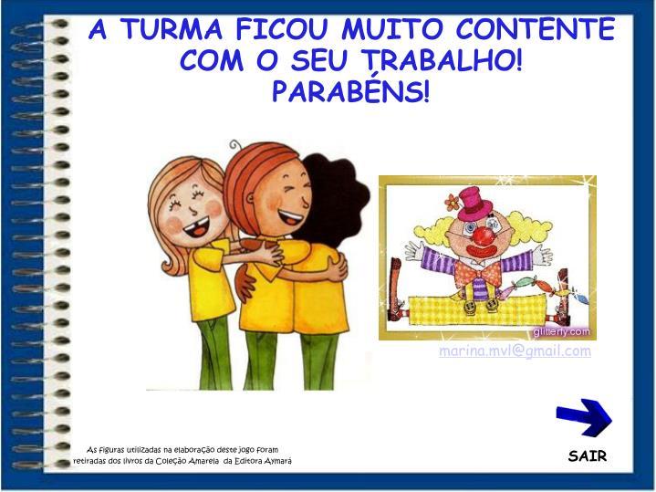 A TURMA FICOU MUITO CONTENTE COM O SEU TRABALHO!