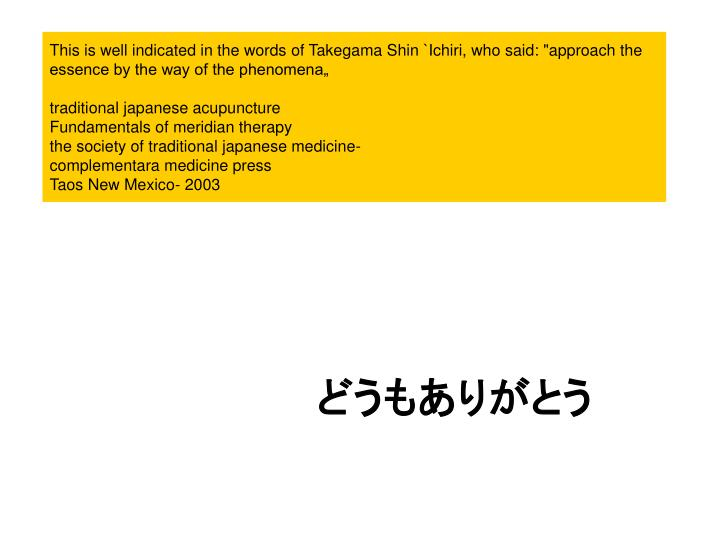 "This is well indicated in the words of Takegama Shin `Ichiri, who said: ""approach the essence by the way of the phenomena"""
