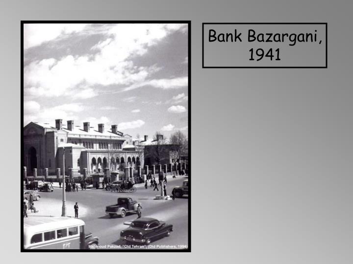 Bank Bazargani, 1941