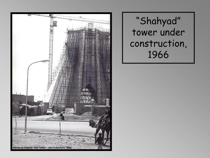 """Shahyad"" tower under construction, 1966"