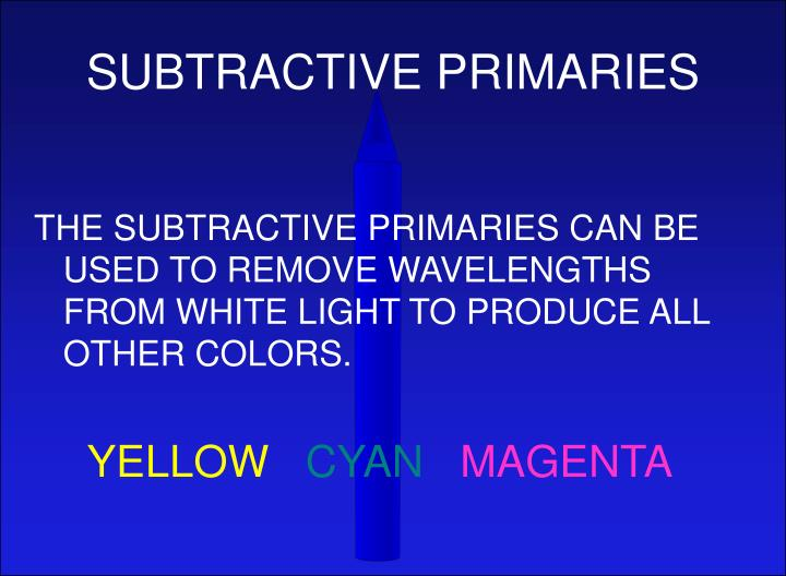 SUBTRACTIVE PRIMARIES