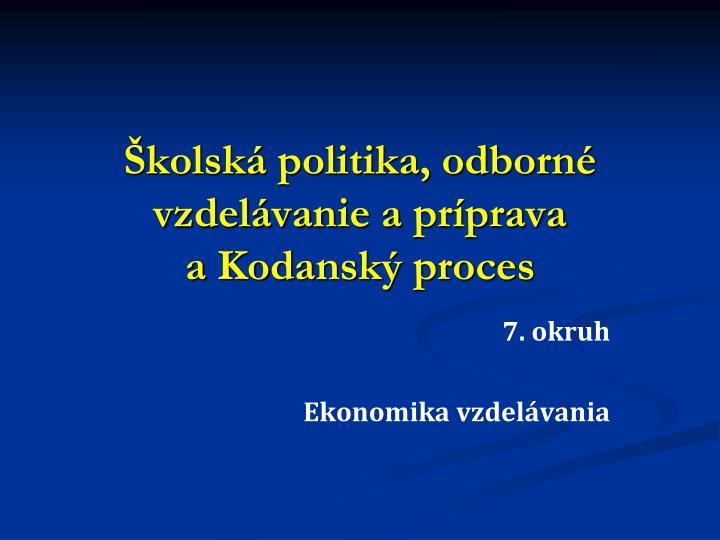 Školská politika, odborné vzdelávanie apríprava aKodanský proces